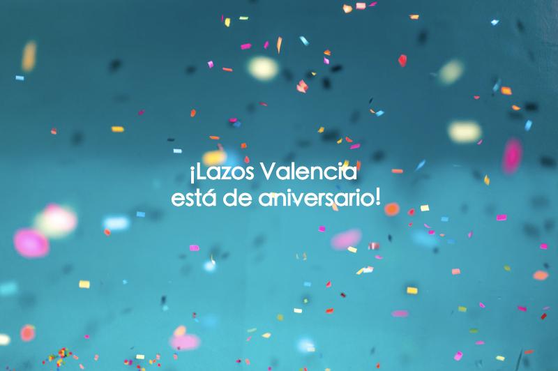 ¡LAZOS VALENCIA ESTÁ DE ANIVERSARIO!